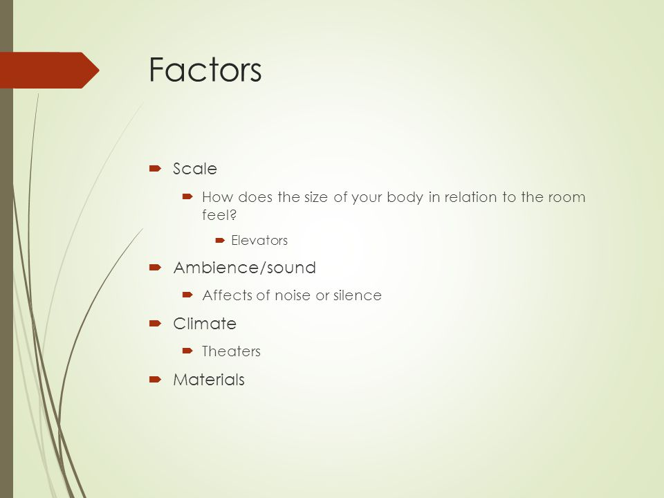Factors  Scale  How does the size of your body in relation to the room feel.