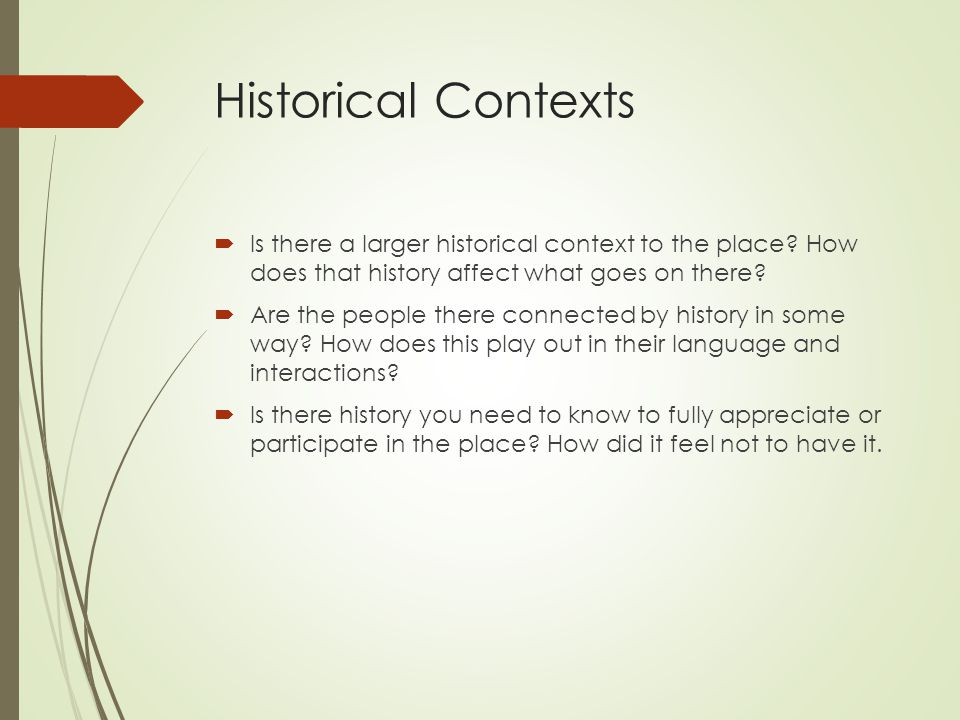 Historical Contexts  Is there a larger historical context to the place.