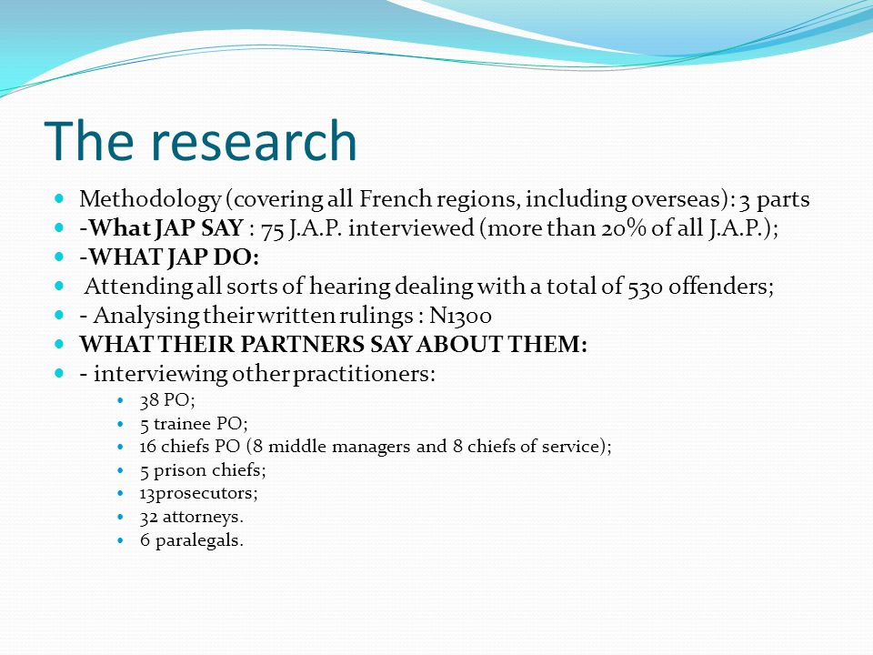 The research Methodology (covering all French regions, including overseas): 3 parts -What JAP SAY : 75 J.A.P.