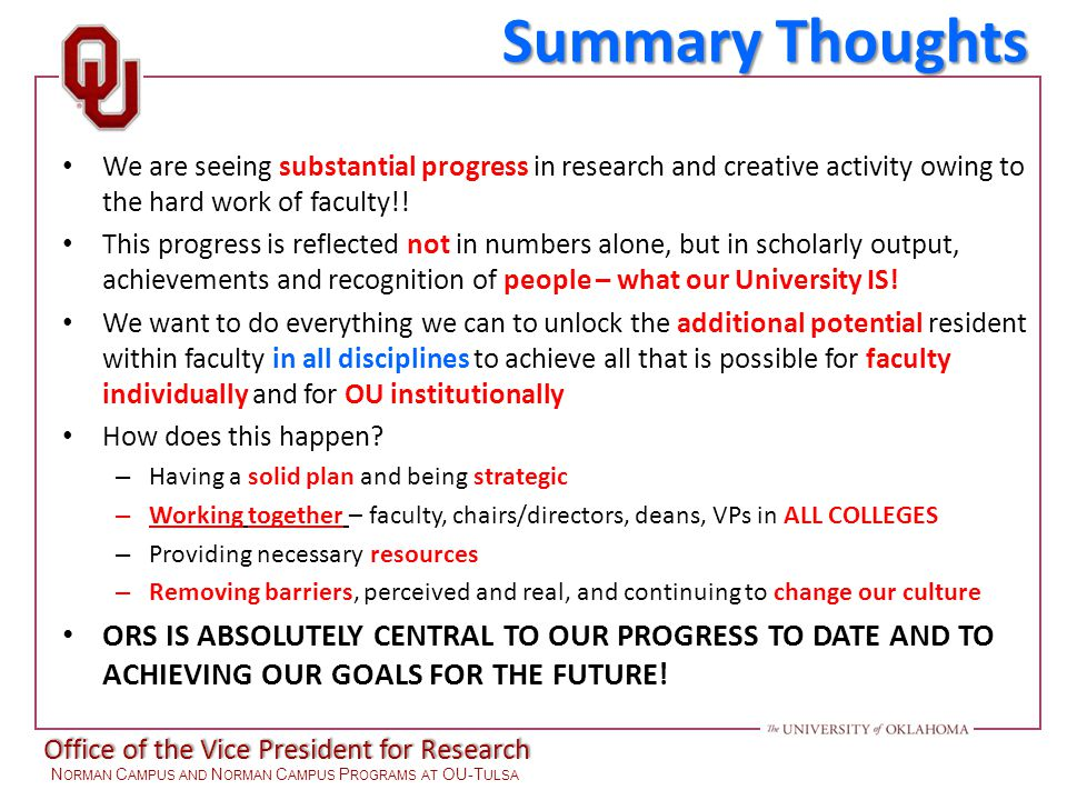Office of the Vice President for Research N ORMAN C AMPUS AND N ORMAN C AMPUS P ROGRAMS AT OU-T ULSA Summary Thoughts We are seeing substantial progress in research and creative activity owing to the hard work of faculty!.
