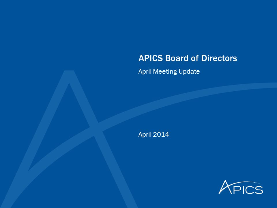 APICS Board of Directors April 2014 April Meeting Update