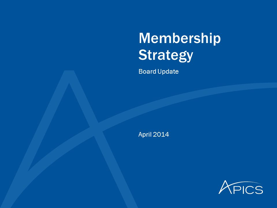 Membership Strategy April 2014 Board Update