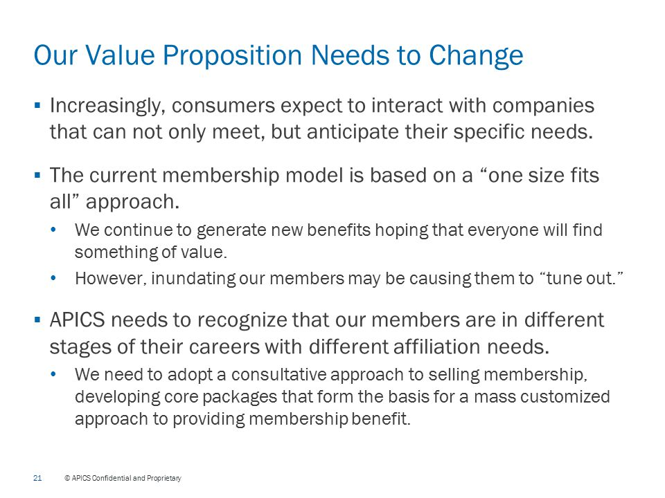 21 © APICS Confidential and Proprietary Our Value Proposition Needs to Change  Increasingly, consumers expect to interact with companies that can not only meet, but anticipate their specific needs.