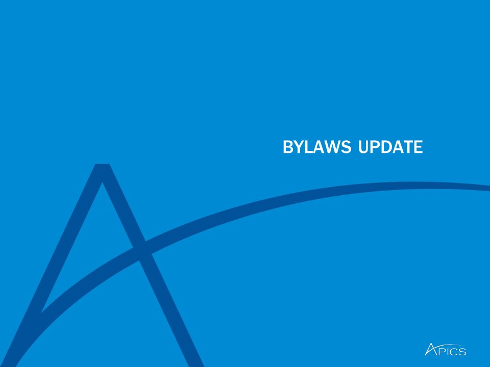 7 © APICS Confidential and Proprietary Rationale for Proposed Change in APICS Bylaws  Current Bylaws  Antiquated  Ambiguous  Compliance Concerns  Fragmented  Proposed Bylaws' Goals  21 st Century Bylaws  Clear  Concise  Flexible  Conform to Applicable Law  Comprehensive After a thorough examination of changes, the governance committee recommended adoption of the proposed bylaws.