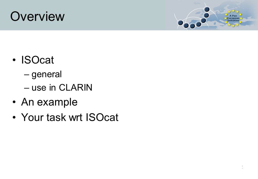 22 Overview ISOcat –general –use in CLARIN An example Your task wrt ISOcat