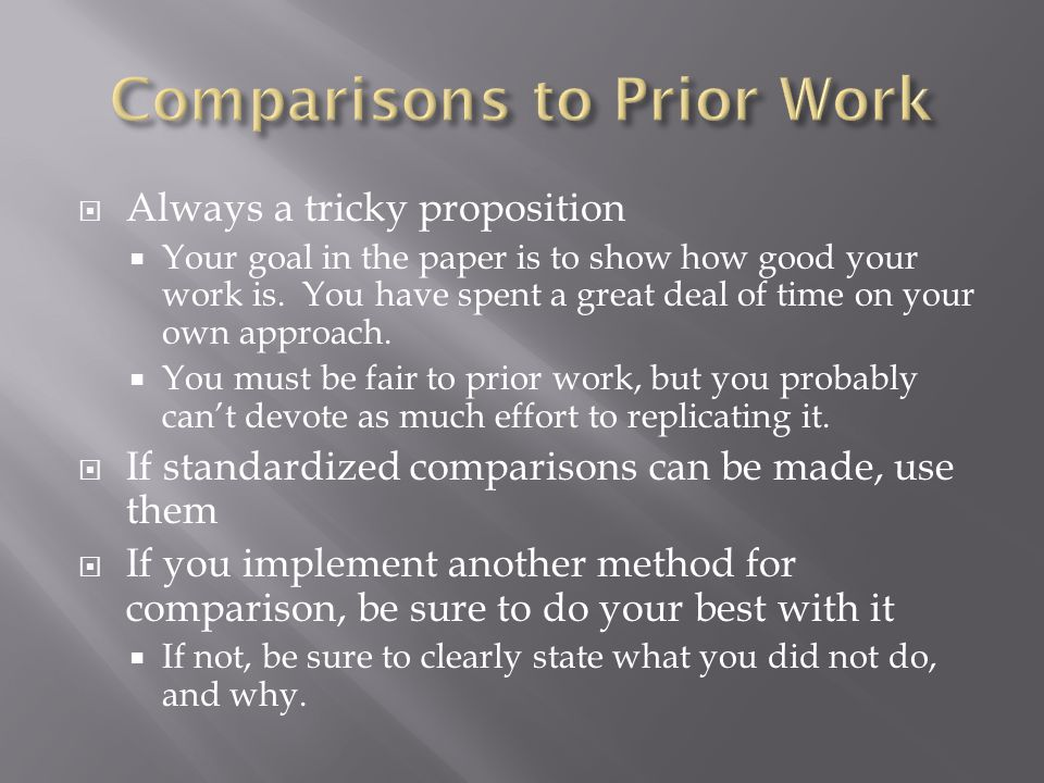  Always a tricky proposition  Your goal in the paper is to show how good your work is.