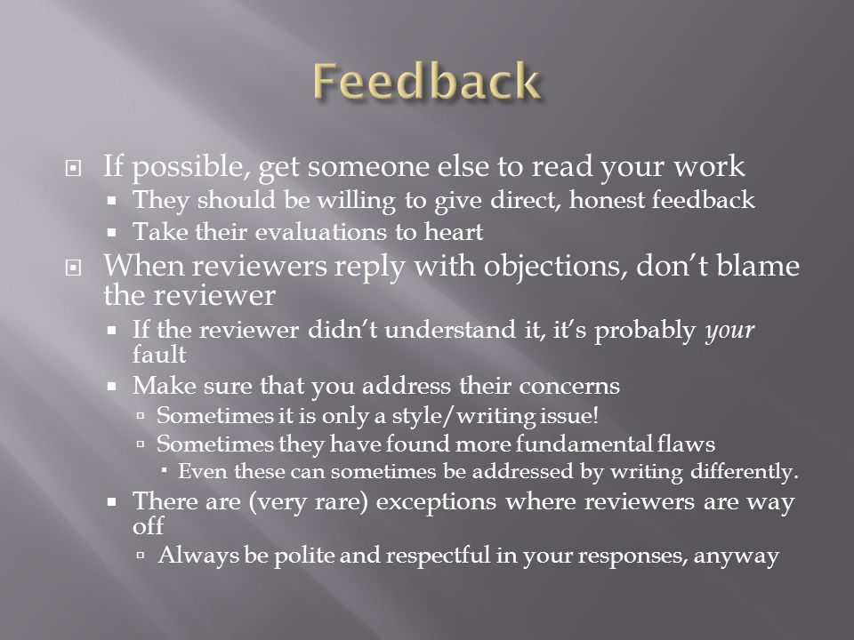  If possible, get someone else to read your work  They should be willing to give direct, honest feedback  Take their evaluations to heart  When re