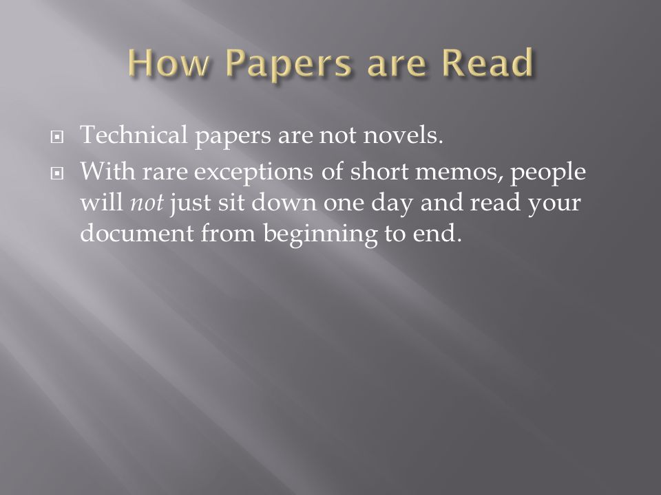  Technical papers are not novels.