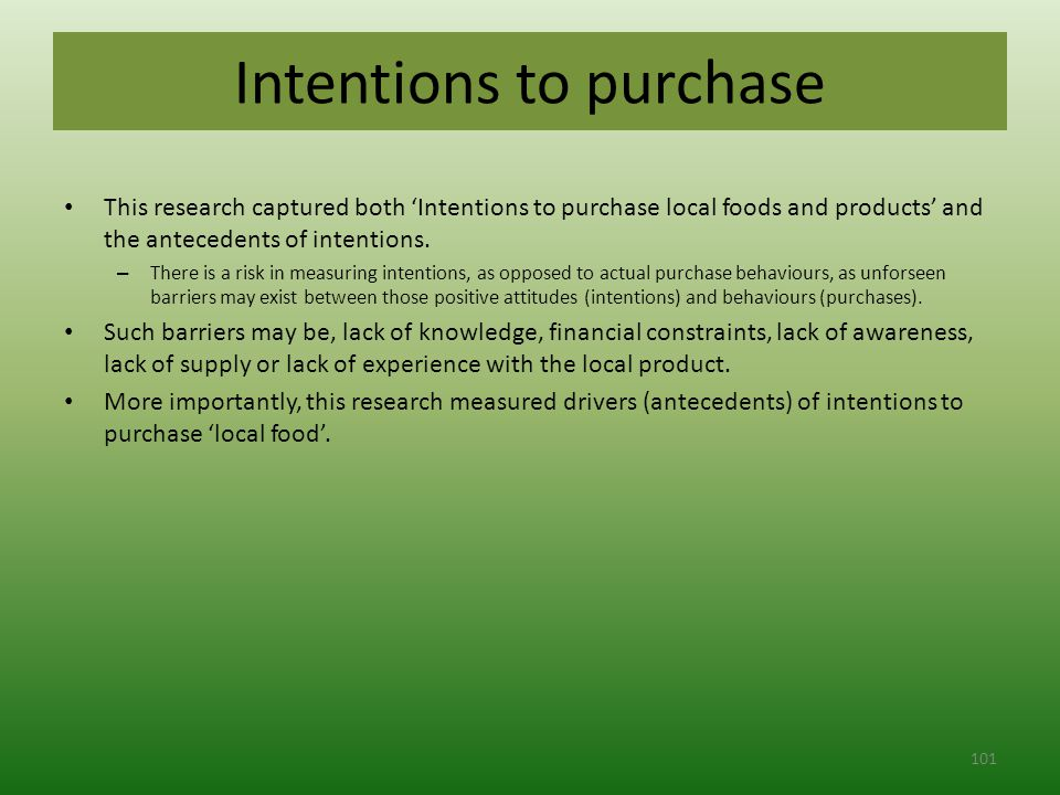 Intentions to purchase This research captured both 'Intentions to purchase local foods and products' and the antecedents of intentions.