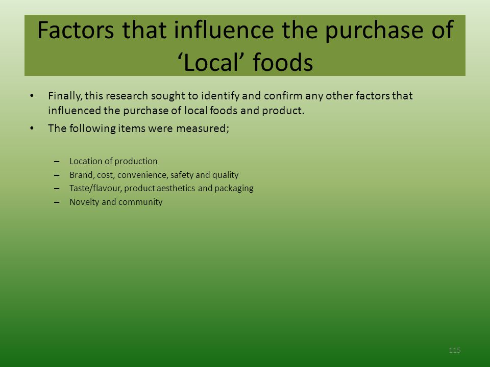 Factors that influence the purchase of 'Local' foods Finally, this research sought to identify and confirm any other factors that influenced the purchase of local foods and product.