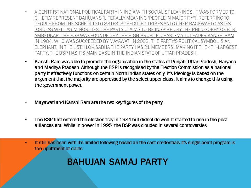 BAHUJAN SAMAJ PARTY A CENTRIST NATIONAL POLITICAL PARTY IN INDIA WITH SOCIALIST LEANINGS.