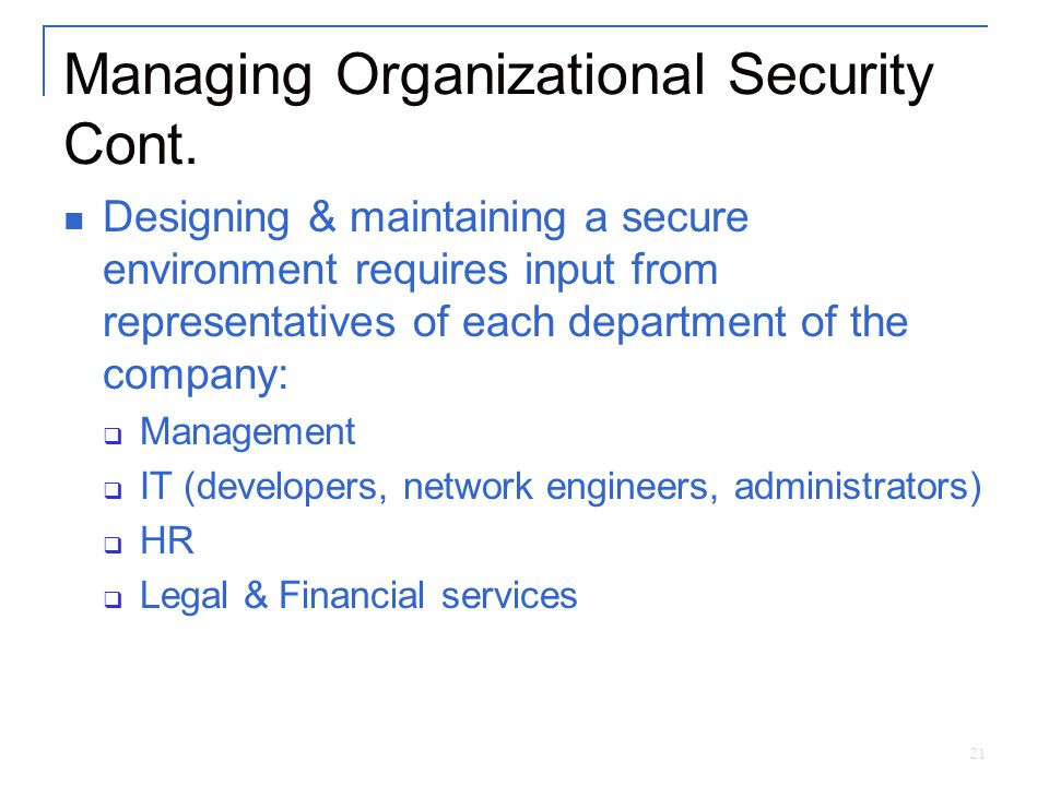 21 Managing Organizational Security Cont.
