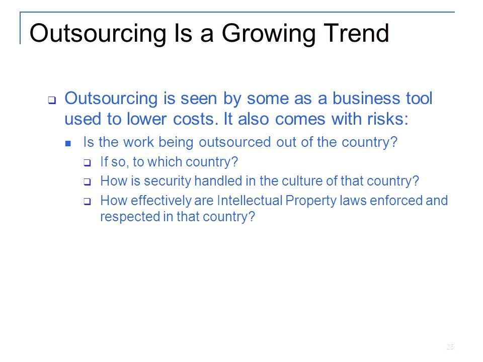 25 Outsourcing Is a Growing Trend  Outsourcing is seen by some as a business tool used to lower costs.