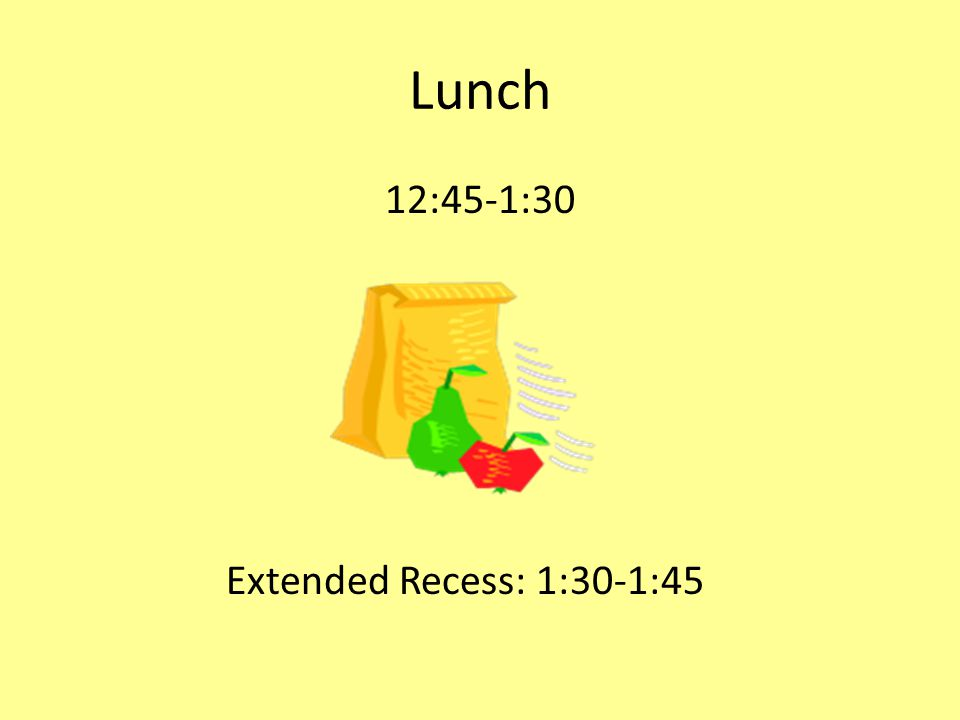 Lunch 12:45-1:30 Extended Recess: 1:30-1:45