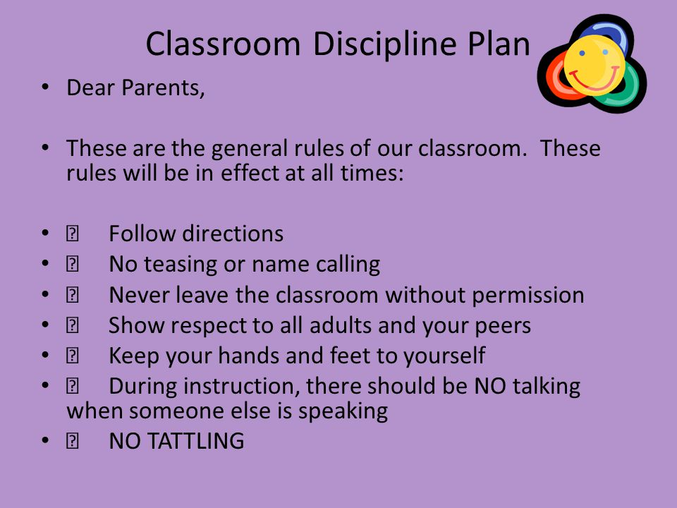 Classroom Discipline Plan Dear Parents, These are the general rules of our classroom.