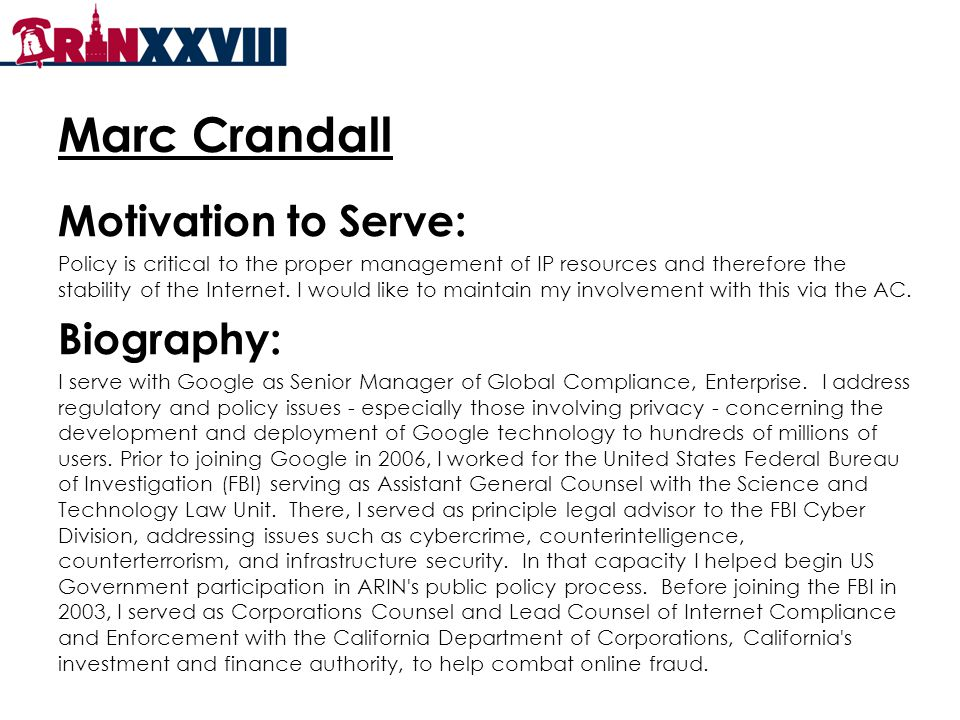 Marc Crandall Motivation to Serve: Policy is critical to the proper management of IP resources and therefore the stability of the Internet.