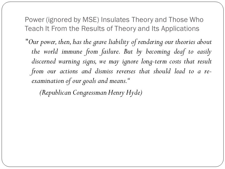 Power (ignored by MSE) Insulates Theory and Those Who Teach It From the Results of Theory and Its Applications