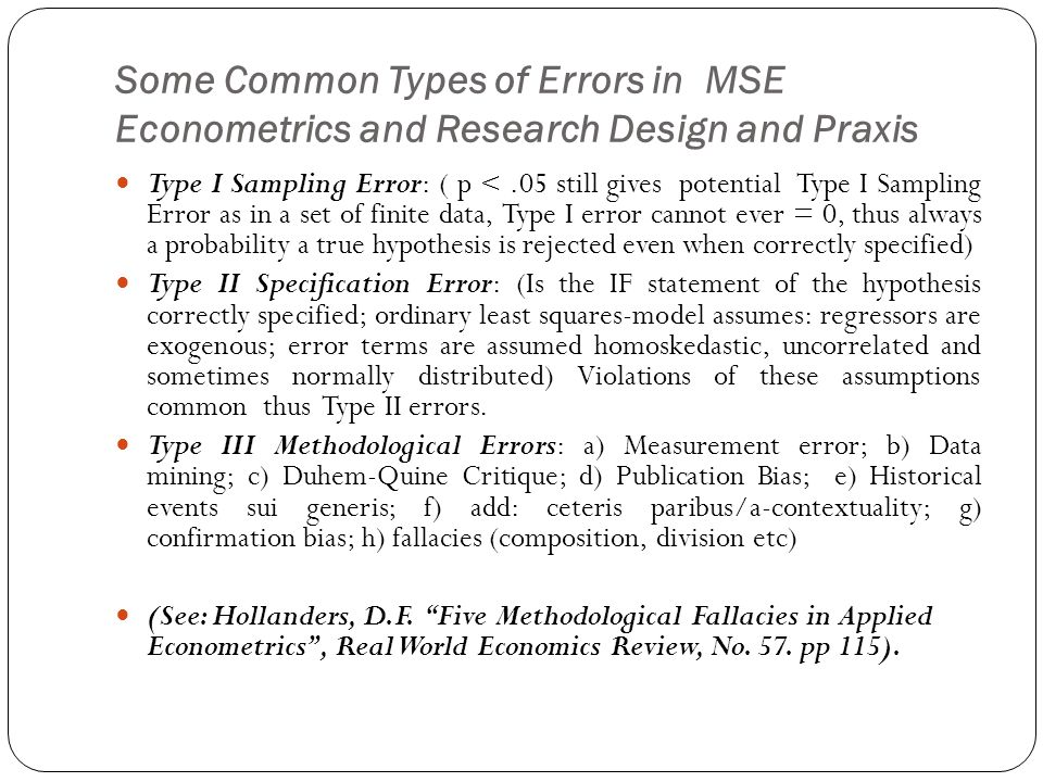 Some Common Types of Errors in MSE Econometrics and Research Design and Praxis Type I Sampling Error: ( p <.05 still gives potential Type I Sampling E