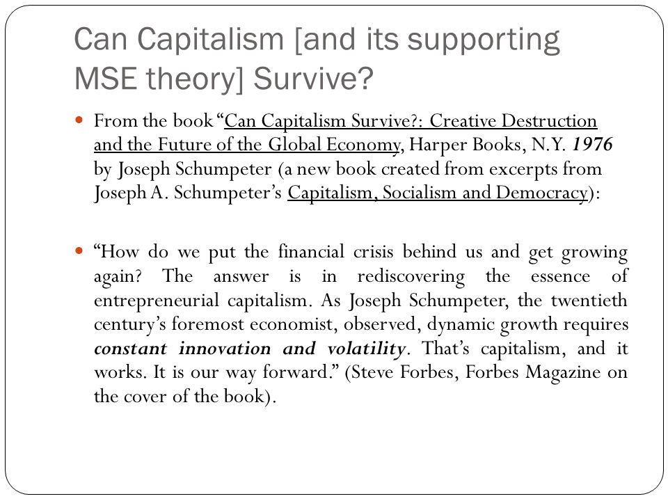 "Can Capitalism [and its supporting MSE theory] Survive? From the book ""Can Capitalism Survive?: Creative Destruction and the Future of the Global Econ"