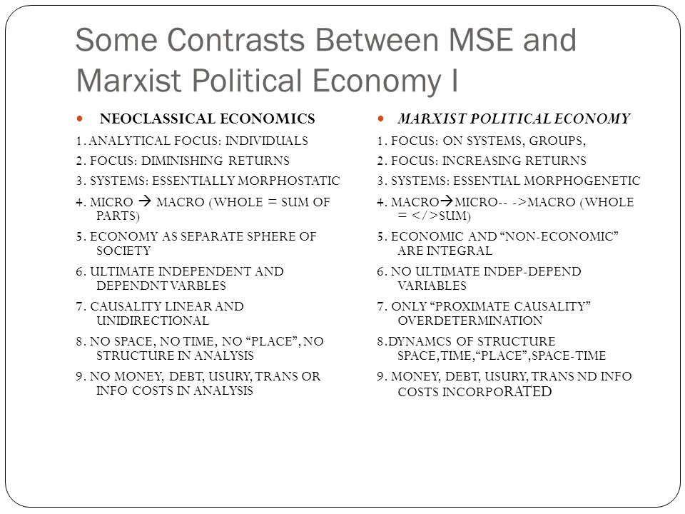 Some Contrasts Between MSE and Marxist Political Economy I NEOCLASSICAL ECONOMICS 1. ANALYTICAL FOCUS: INDIVIDUALS 2. FOCUS: DIMINISHING RETURNS 3. SY