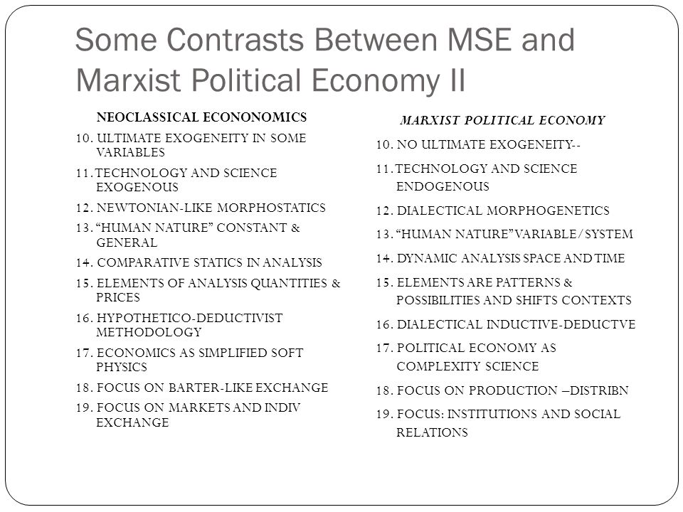 Some Contrasts Between MSE and Marxist Political Economy II NEOCLASSICAL ECONONOMICS 10. ULTIMATE EXOGENEITY IN SOME VARIABLES 11. TECHNOLOGY AND SCIE