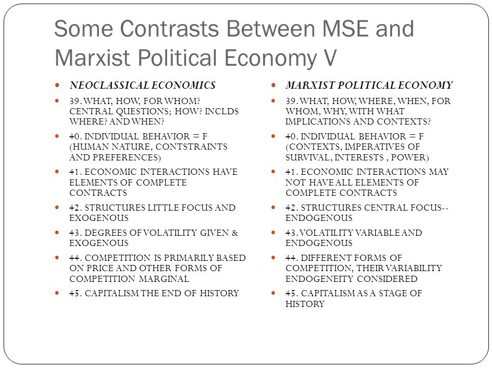 Some Contrasts Between MSE and Marxist Political Economy V NEOCLASSICAL ECONOMICS 39. WHAT, HOW, FOR WHOM? CENTRAL QUESTIONS; HOW? INCLDS WHERE? AND W