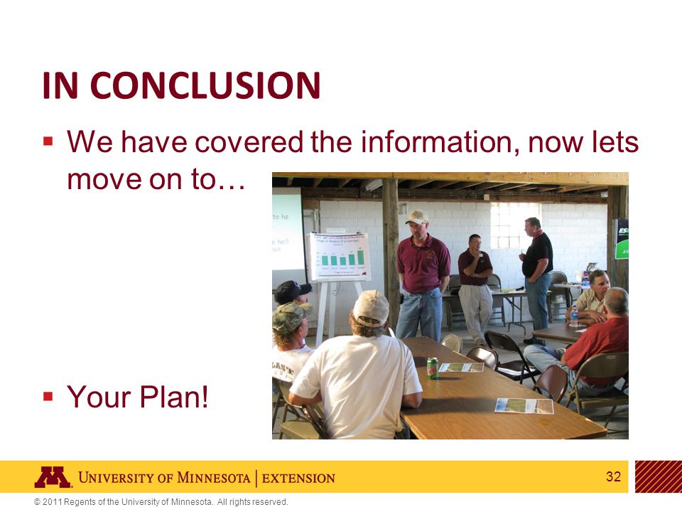 32 © 2011 Regents of the University of Minnesota. All rights reserved. IN CONCLUSION  We have covered the information, now lets move on to…  Your Pl