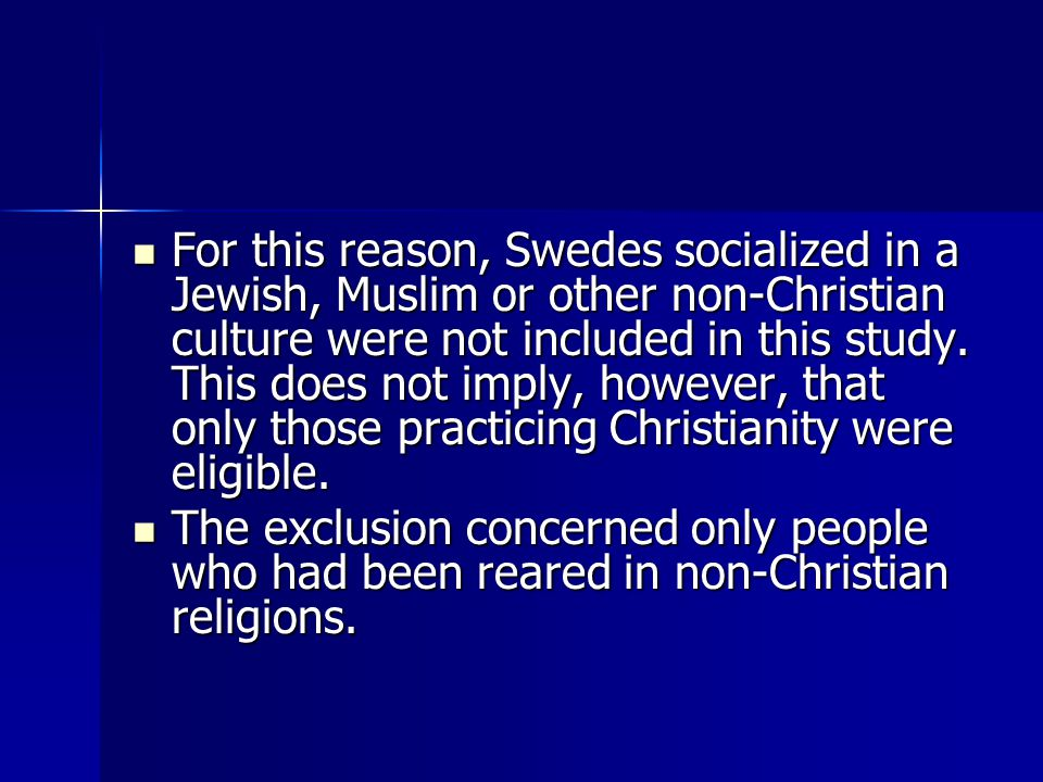 For this reason, Swedes socialized in a Jewish, Muslim or other non-Christian culture were not included in this study.