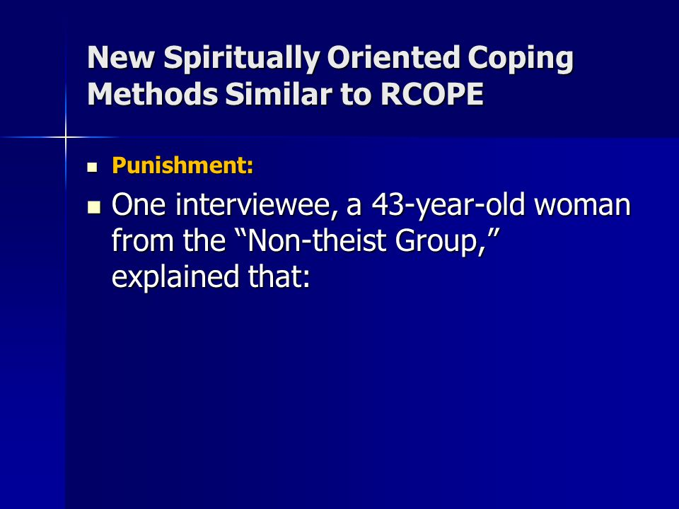 New Spiritually Oriented Coping Methods Similar to RCOPE Punishment: Punishment: One interviewee, a 43-year-old woman from the Non-theist Group, explained that: One interviewee, a 43-year-old woman from the Non-theist Group, explained that: