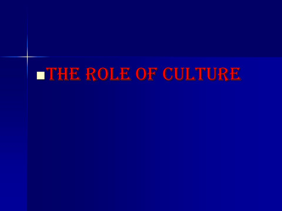 The role of culture The role of culture