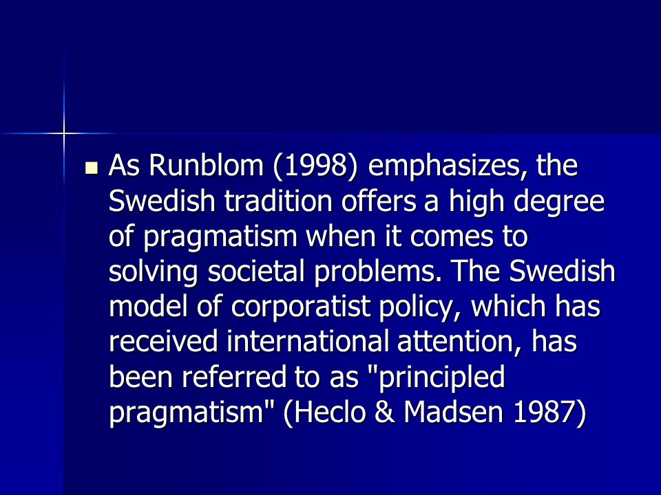 As Runblom (1998) emphasizes, the Swedish tradition offers a high degree of pragmatism when it comes to solving societal problems.