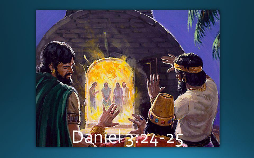 Daniel 3:24-25