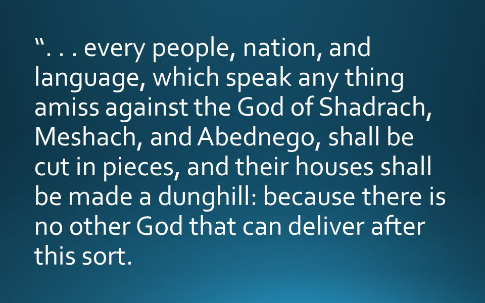 """""""... every people, nation, and language, which speak any thing amiss against the God of Shadrach, Meshach, and Abednego, shall be cut in pieces, and t"""