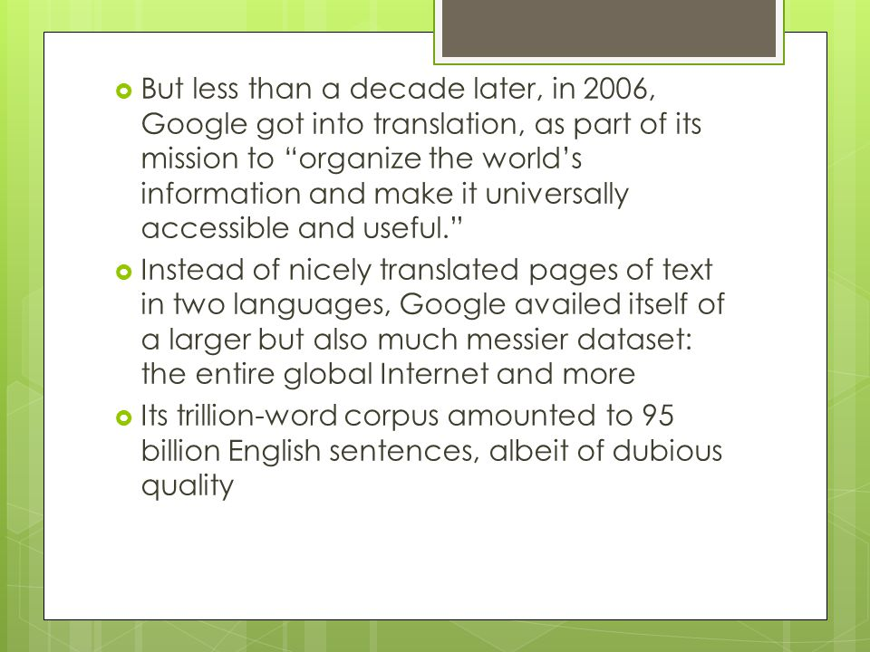 " But less than a decade later, in 2006, Google got into translation, as part of its mission to ""organize the world's information and make it universa"