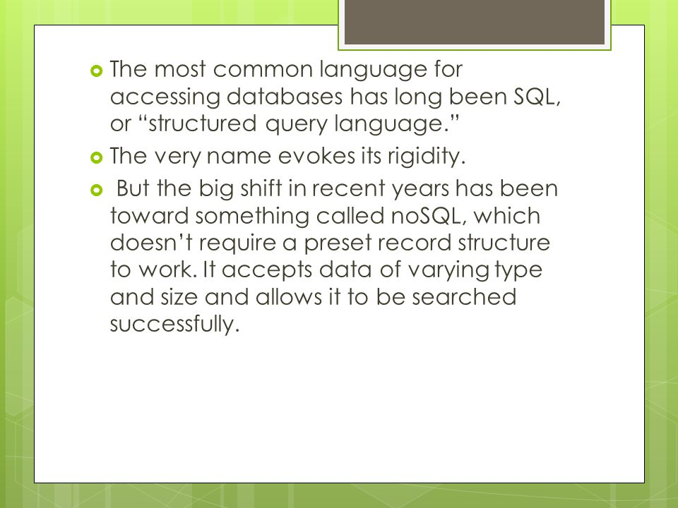 " The most common language for accessing databases has long been SQL, or ""structured query language.""  The very name evokes its rigidity.  But the b"