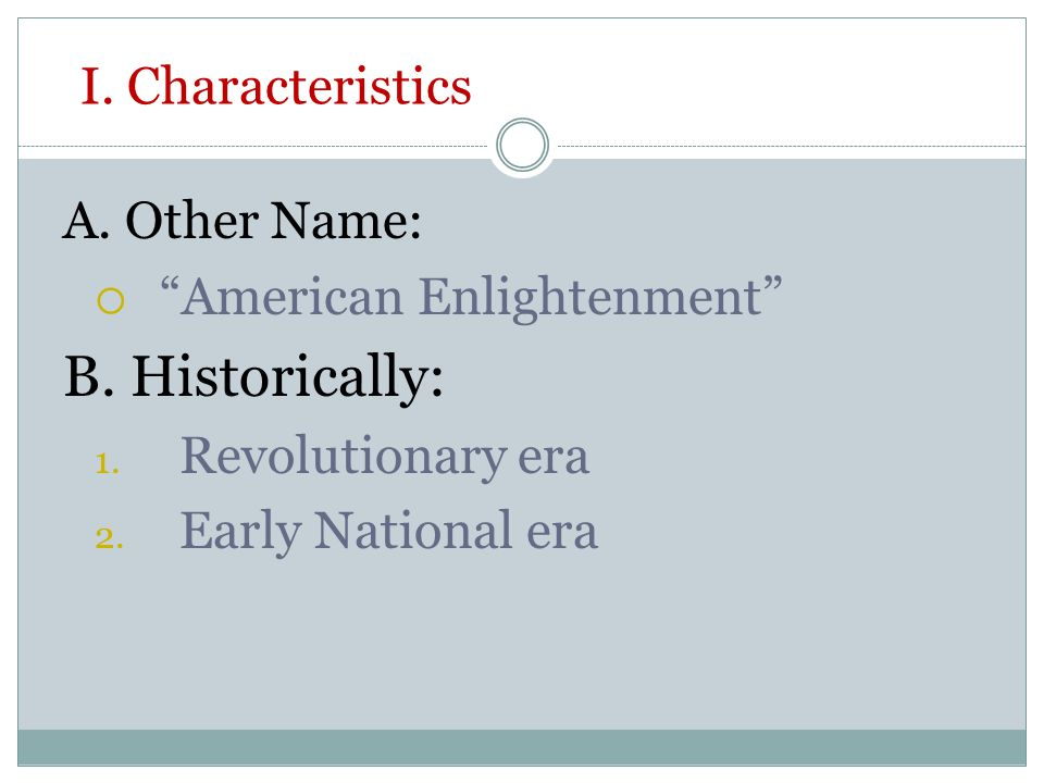 I. Characteristics A. Other Name:  American Enlightenment B.