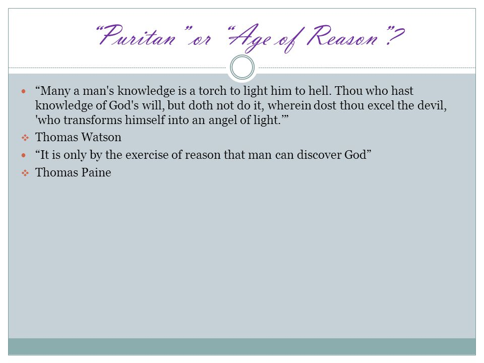 Puritan or Age of Reason . Many a man s knowledge is a torch to light him to hell.