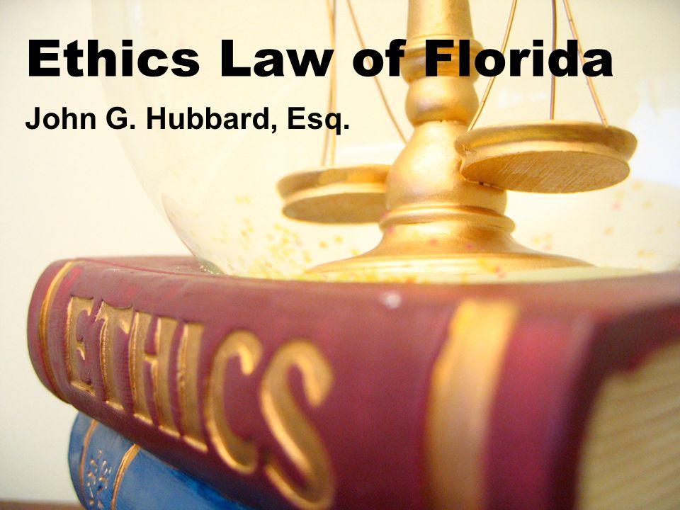 Ethics Law of Florida John G. Hubbard, Esq.