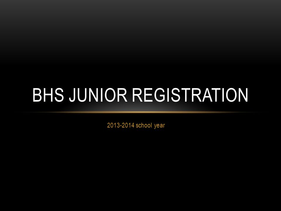 2013-2014 school year BHS JUNIOR REGISTRATION