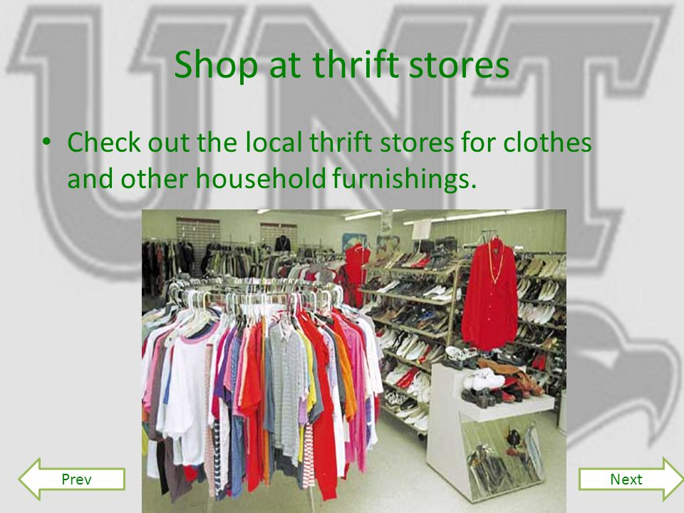 Shop at thrift stores Check out the local thrift stores for clothes and other household furnishings.