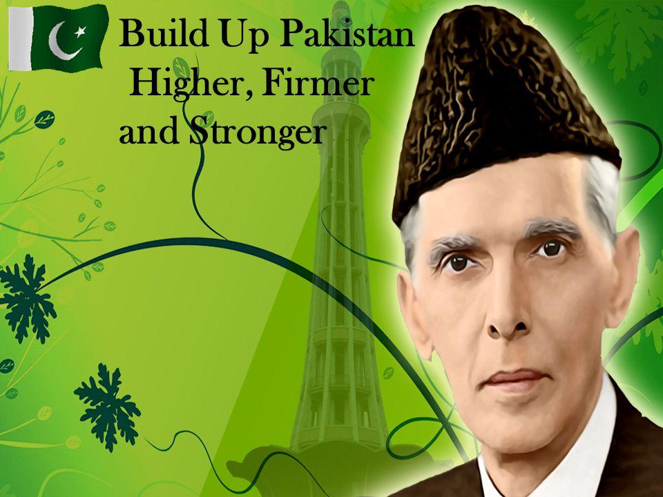 Build Up Pakistan Higher, Firmer and Stronger