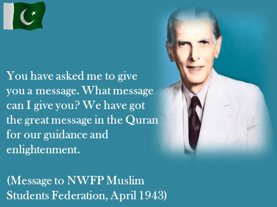 You have asked me to give you a message. What message can I give you? We have got the great message in the Quran for our guidance and enlightenment. (