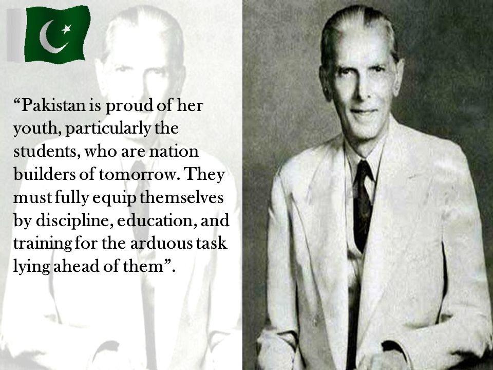 """""""Pakistan is proud of her youth, particularly the students, who are nation builders of tomorrow. They must fully equip themselves by discipline, educa"""
