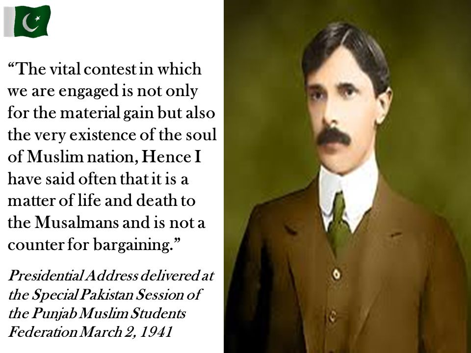 """""""The vital contest in which we are engaged is not only for the material gain but also the very existence of the soul of Muslim nation, Hence I have sa"""