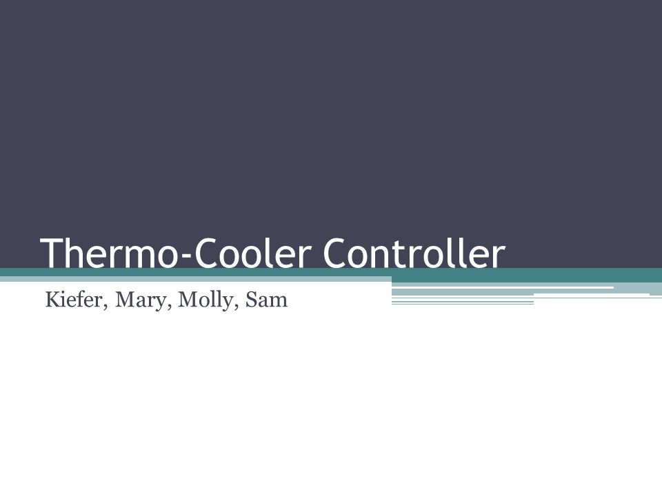 Thermo-Cooler Controller Kiefer, Mary, Molly, Sam