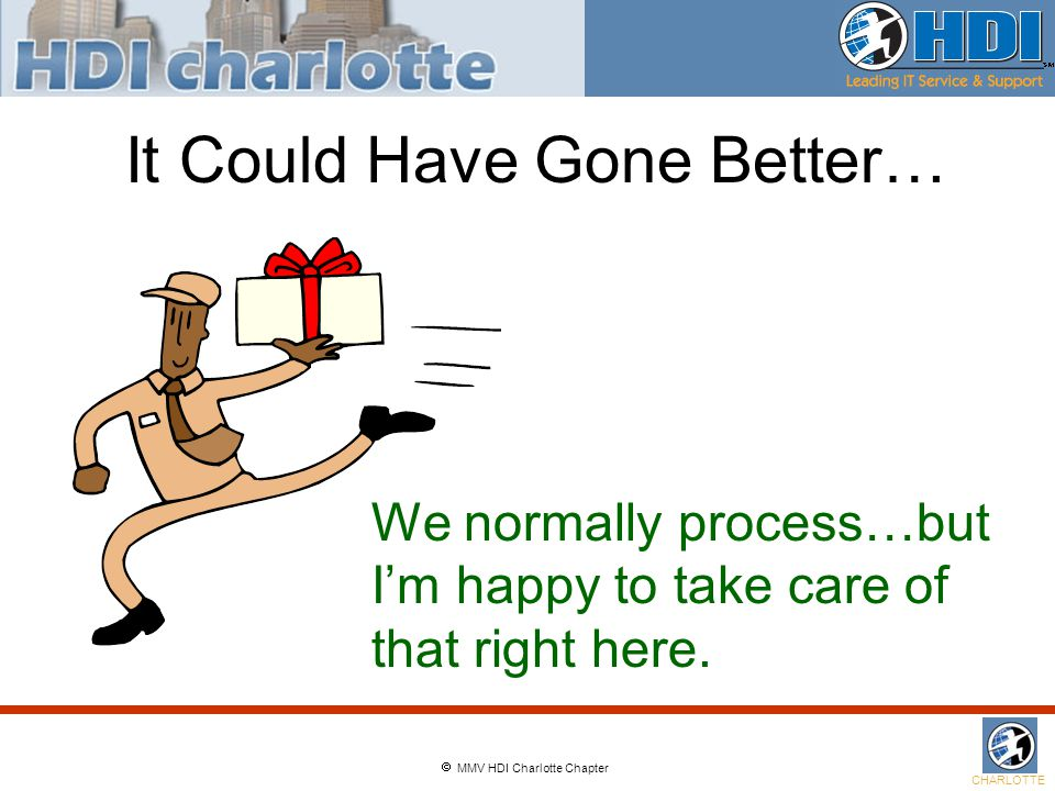  MMV HDI Charlotte Chapter CHARLOTTE It Could Have Gone Better… We normally process…but I'm happy to take care of that right here.