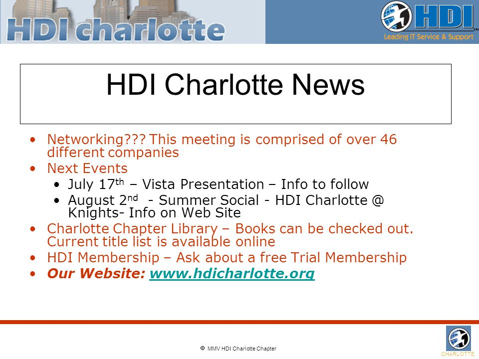  MMV HDI Charlotte Chapter CHARLOTTE HDI Charlotte News Networking??? This meeting is comprised of over 46 different companies Next Events July 17 th