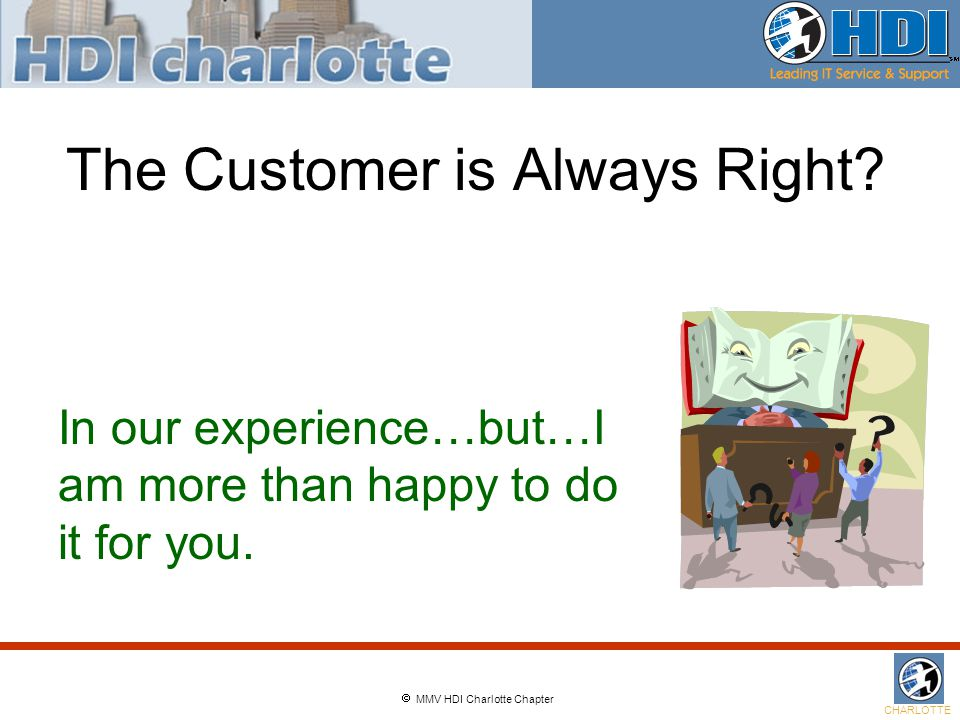  MMV HDI Charlotte Chapter CHARLOTTE The Customer is Always Right.