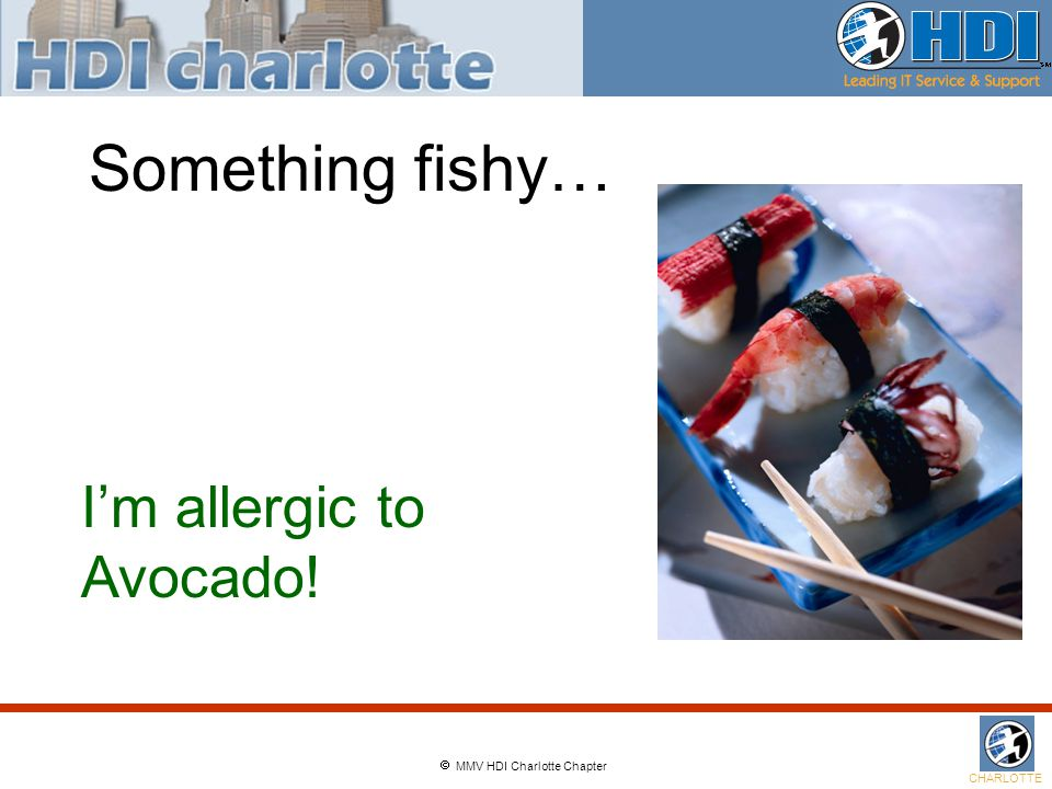  MMV HDI Charlotte Chapter CHARLOTTE Something fishy… I'm allergic to Avocado!