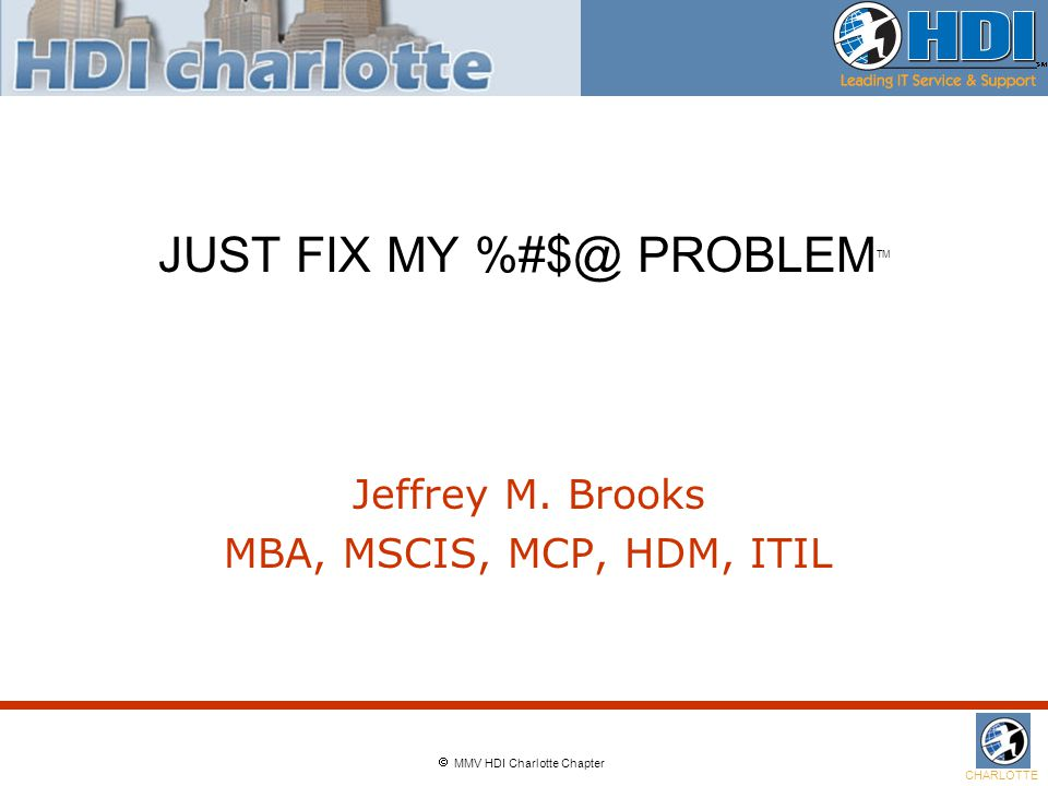  MMV HDI Charlotte Chapter CHARLOTTE JUST FIX MY %#$@ PROBLEM TM Jeffrey M.